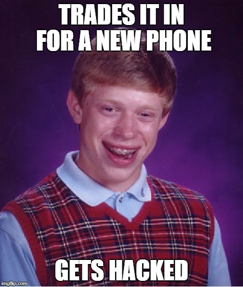 Bad Luck Brian Meme | TRADES IT IN FOR A NEW PHONE GETS HACKED | image tagged in memes,bad luck brian | made w/ Imgflip meme maker