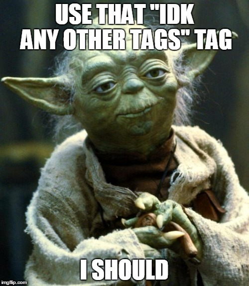 "Star Wars Yoda Meme | USE THAT ""IDK ANY OTHER TAGS"" TAG I SHOULD 