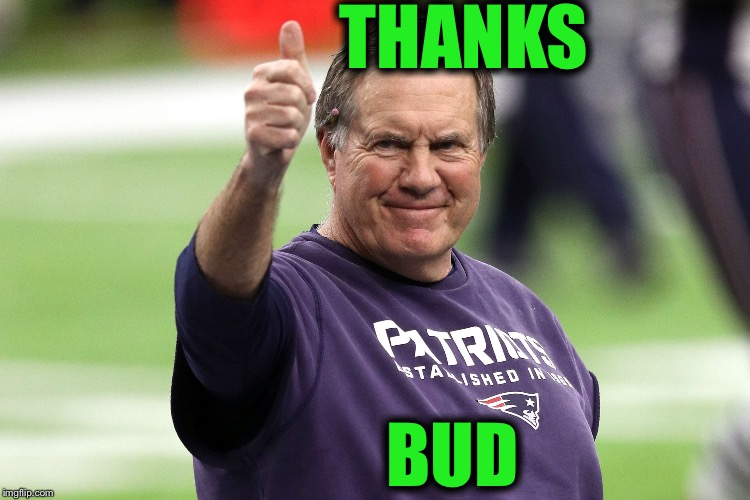 Bill Belichick | THANKS BUD | image tagged in bill belichick | made w/ Imgflip meme maker