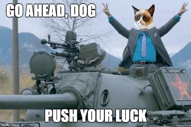 GO AHEAD, DOG PUSH YOUR LUCK | made w/ Imgflip meme maker