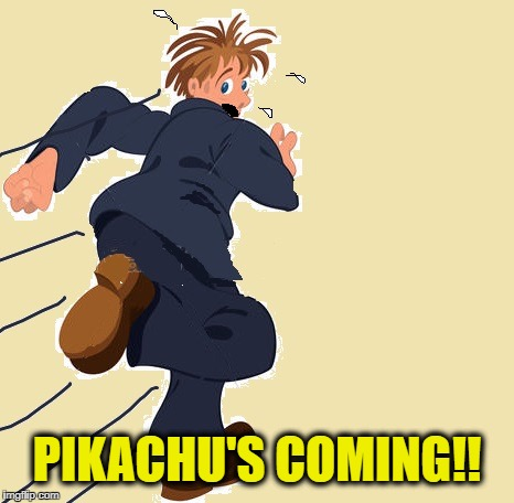 yikes | PIKACHU'S COMING!! | image tagged in yikes | made w/ Imgflip meme maker