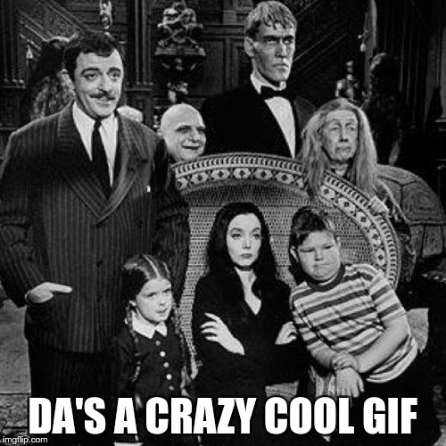 DA'S A CRAZY COOL GIF | made w/ Imgflip meme maker