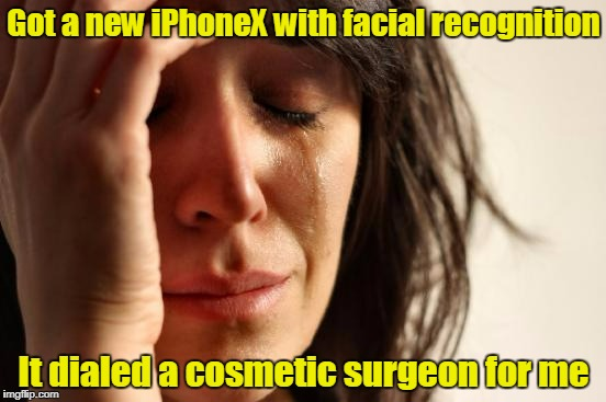 die Steve Jobs, die! wait... (thanks to forceful for an inspiring meme that inspired this) | Got a new iPhoneX with facial recognition It dialed a cosmetic surgeon for me | image tagged in memes,first world problems,iphone x | made w/ Imgflip meme maker