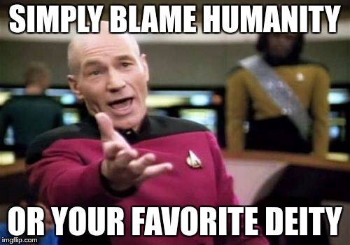 Whenever you disagree with a NSFW post to make the front page… | SIMPLY BLAME HUMANITY OR YOUR FAVORITE DEITY | image tagged in memes,picard wtf,funny,humanity,deity,god | made w/ Imgflip meme maker