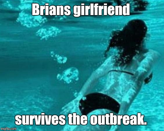Brians girlfriend survives the outbreak. | made w/ Imgflip meme maker