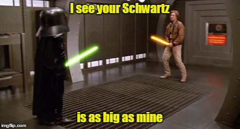 I see your Schwartz is as big as mine | made w/ Imgflip meme maker