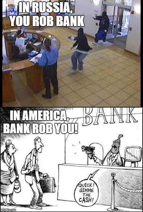 IN RUSSIA, YOU ROB BANK IN AMERICA, BANK ROB YOU! | made w/ Imgflip meme maker