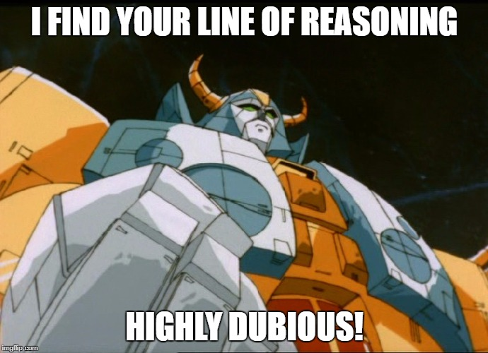 unicron ends your argument. | I FIND YOUR LINE OF REASONING HIGHLY DUBIOUS! | image tagged in unicron,transformers,funny,highly dubious | made w/ Imgflip meme maker