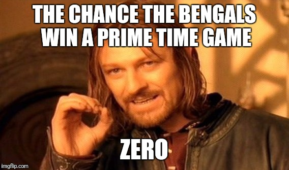 One Does Not Simply Meme | THE CHANCE THE BENGALS WIN A PRIME TIME GAME ZERO | image tagged in memes,one does not simply | made w/ Imgflip meme maker