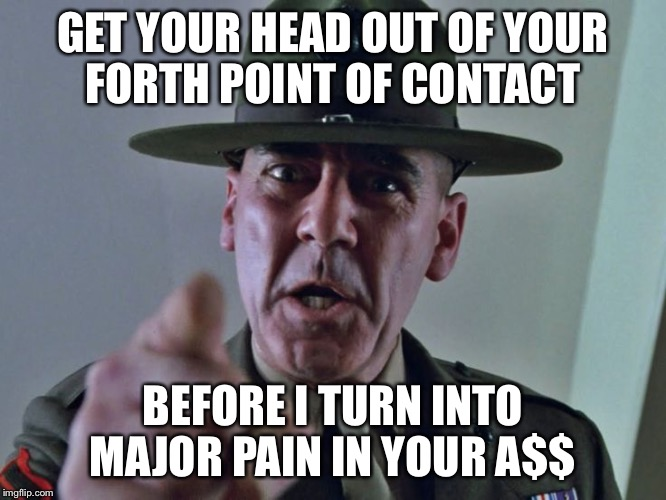 If you've been in the military... | GET YOUR HEAD OUT OF YOUR FORTH POINT OF CONTACT BEFORE I TURN INTO MAJOR PAIN IN YOUR A$$ | image tagged in us military | made w/ Imgflip meme maker