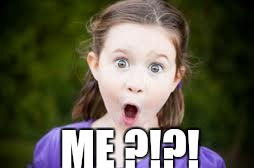 Memes, excited girl | ME ?!?! | image tagged in memes,excited girl | made w/ Imgflip meme maker