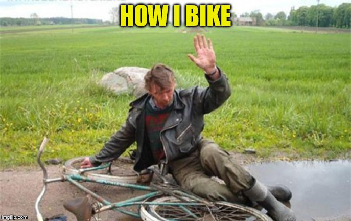 HOW I BIKE | made w/ Imgflip meme maker