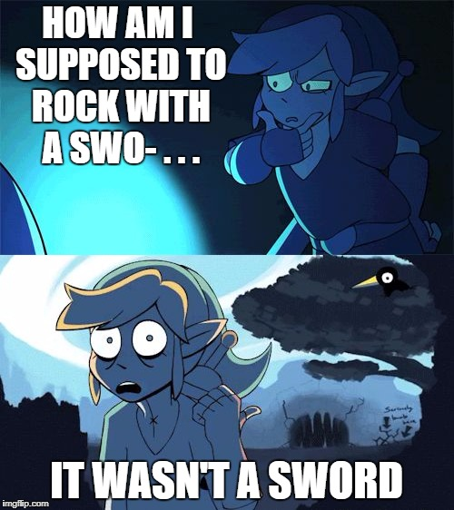 HOW AM I SUPPOSED TO ROCK WITH A SWO- . . . IT WASN'T A SWORD | made w/ Imgflip meme maker