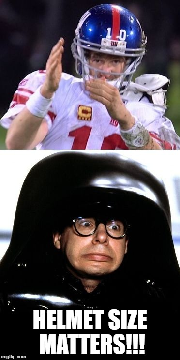 Helmet Size Matters!!! | HELMET SIZE MATTERS!!! | image tagged in helmets,eli manning,space balls,nfl | made w/ Imgflip meme maker