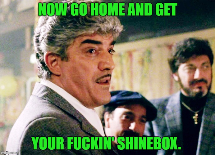 I don't usually do a celebrity death meme, but, when it's a Goodfella, ya gotta pay respect... | NOW GO HOME AND GET YOUR F**KIN' SHINEBOX. | image tagged in shinebox,frank vincent,goodfellas,billy batts | made w/ Imgflip meme maker