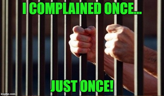 I COMPLAINED ONCE... JUST ONCE! | made w/ Imgflip meme maker