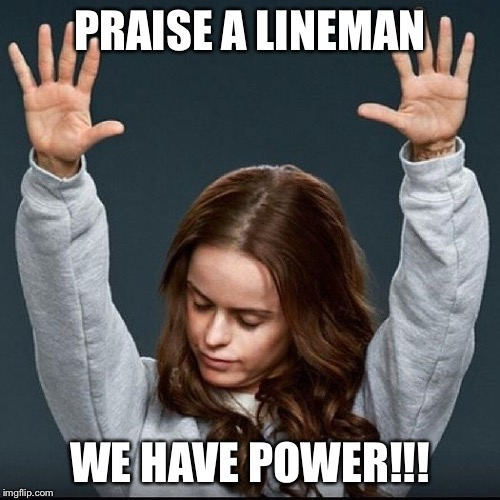 Orange is the new black | PRAISE A LINEMAN WE HAVE POWER!!! | image tagged in orange is the new black | made w/ Imgflip meme maker