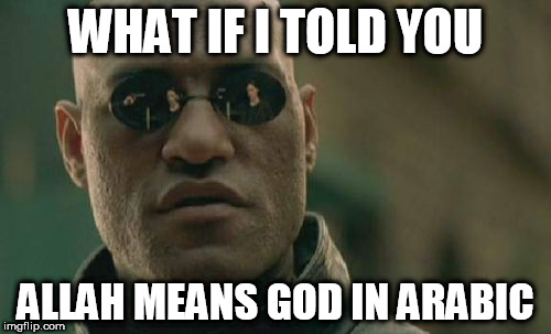 Matrix Morpheus | WHAT IF I TOLD YOU ALLAH MEANS GOD IN ARABIC | image tagged in memes,matrix morpheus,islam,allah,god,yahweh | made w/ Imgflip meme maker