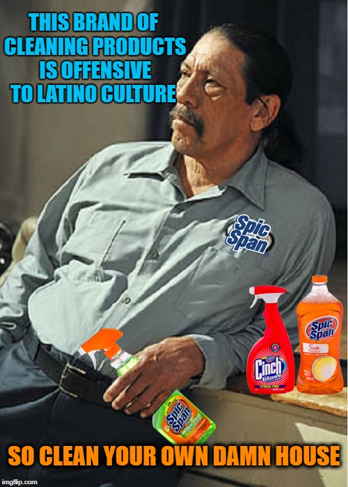 Danny Trejo does not approve this message  | THIS BRAND OF CLEANING PRODUCTS IS OFFENSIVE TO LATINO CULTURE SO CLEAN YOUR OWN DAMN HOUSE | image tagged in danny trejo,cleaning,memes,funny,offensive | made w/ Imgflip meme maker