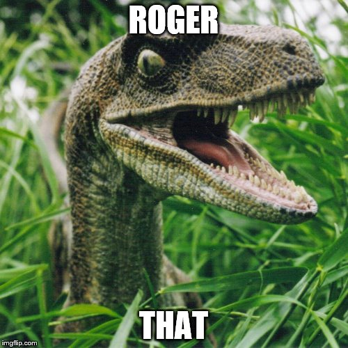 ROGER THAT | made w/ Imgflip meme maker