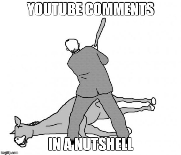 Flogging a dead horse | YOUTUBE COMMENTS IN A NUTSHELL | image tagged in flogging a dead horse | made w/ Imgflip meme maker
