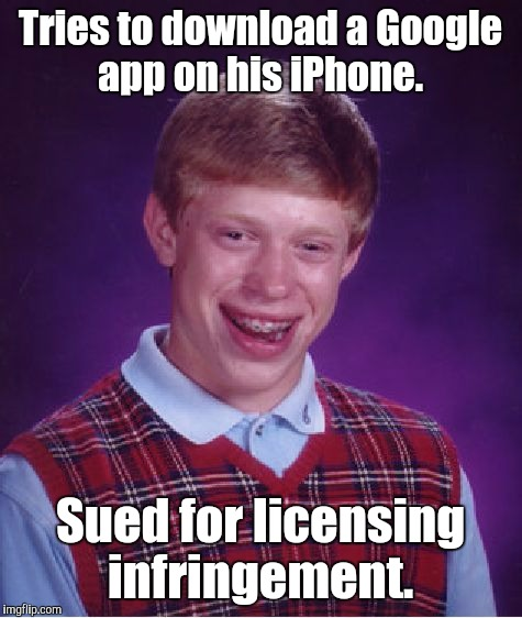 Bad Luck Brian Meme | Tries to download a Google app on his iPhone. Sued for licensing infringement. | image tagged in memes,bad luck brian | made w/ Imgflip meme maker