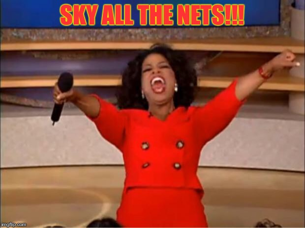 Oprah You Get A Meme | SKY ALL THE NETS!!! | image tagged in memes,oprah you get a | made w/ Imgflip meme maker