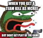 ive been playing overwatch and i got a team kill with deadeye, didnt get play of the game | WHEN YOU GET A TEAM KILL AS MCREE BUT DONT GET PLAY OF THE GAME | image tagged in overwatch-mcree,pepe | made w/ Imgflip meme maker