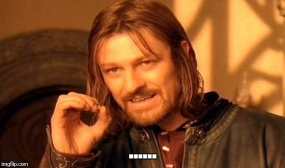 One Does Not Simply Meme | ...... | image tagged in memes,one does not simply | made w/ Imgflip meme maker