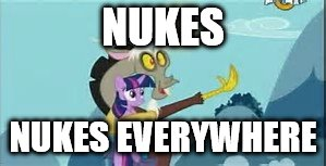 MLP | NUKES NUKES EVERYWHERE | image tagged in mlp | made w/ Imgflip meme maker