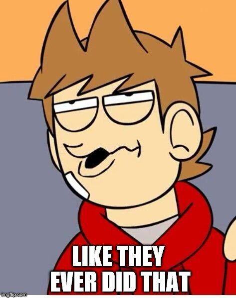 Eddsworld | LIKE THEY EVER DID THAT | image tagged in eddsworld | made w/ Imgflip meme maker