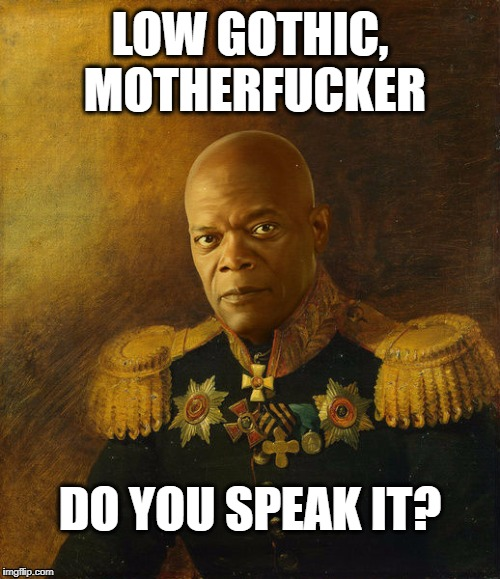 Low Gothic Motherfucker | LOW GOTHIC, MOTHERF**KER DO YOU SPEAK IT? | image tagged in samuel l jackson 40k | made w/ Imgflip meme maker