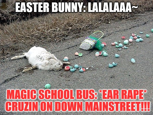 easter | EASTER BUNNY: LALALAAA~ MAGIC SCHOOL BUS: *EAR **PE* CRUZIN ON DOWN MAINSTREET!!! | image tagged in easter | made w/ Imgflip meme maker
