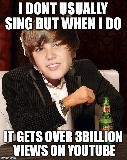 The Most Interesting Justin Bieber | I DONT USUALLY SING BUT WHEN I DO IT GETS OVER 3BILLION VIEWS ON YOUTUBE | image tagged in memes,the most interesting justin bieber | made w/ Imgflip meme maker