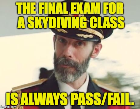 Thanks, Captain Obvious! | THE FINAL EXAM FOR A SKYDIVING CLASS IS ALWAYS PASS/FAIL. | image tagged in memes,captain obvious,skydiving | made w/ Imgflip meme maker