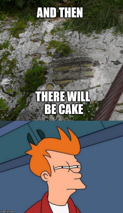 Might be a trap... |  AND THEN; THERE WILL BE CAKE | image tagged in portal,hiking | made w/ Imgflip meme maker