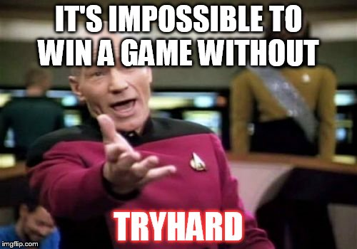 Every match which supposed to be easy one but you lose it                                          WTF guys | IT'S IMPOSSIBLE TO WIN A GAME WITHOUT TRYHARD | image tagged in memes,picard wtf | made w/ Imgflip meme maker