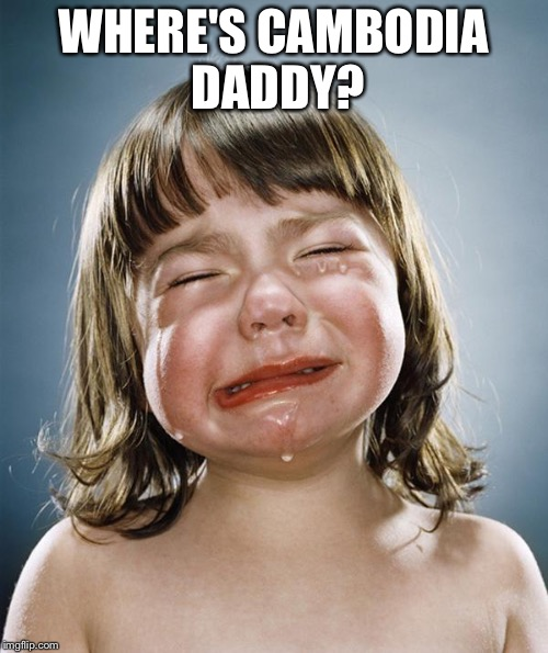 crying girl | WHERE'S CAMBODIA DADDY? | image tagged in crying girl | made w/ Imgflip meme maker