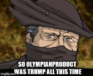 SO OLYMPIANPRODUCT WAS TRUMP ALL THIS TIME | made w/ Imgflip meme maker