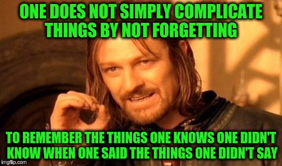 Simply Convoluted  ≧^◡^≦ | ONE DOES NOT SIMPLY COMPLICATE THINGS BY NOT FORGETTING TO REMEMBER THE THINGS ONE KNOWS ONE DIDN'T KNOW WHEN ONE SAID THE THINGS ONE DIDN'T | image tagged in memes,one does not simply,convoluted,simple,funny | made w/ Imgflip meme maker