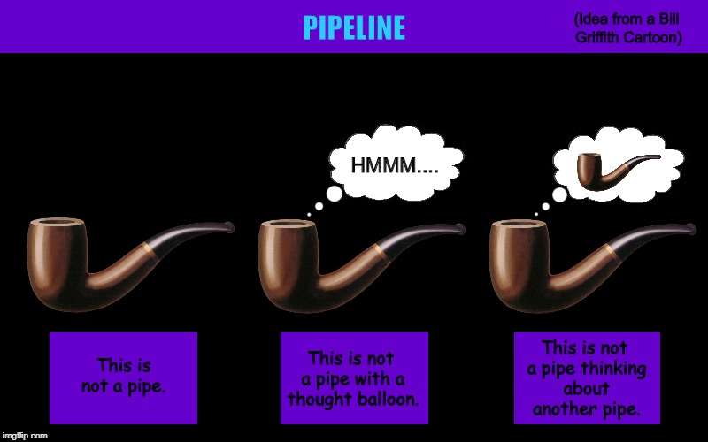 Pipeline | image tagged in pipeline,this is not a pipe,magritte,pipe,funny,memes | made w/ Imgflip meme maker