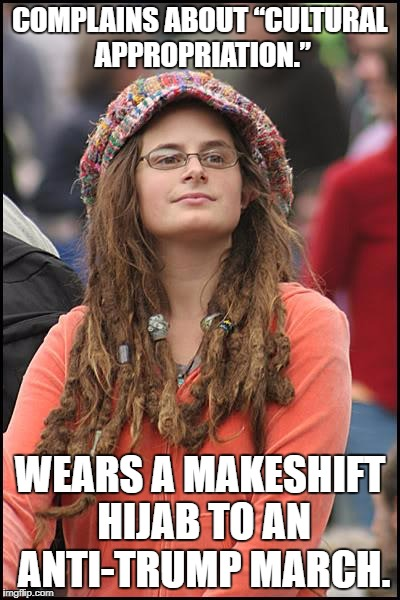 "College Liberal Meme | COMPLAINS ABOUT ""CULTURAL APPROPRIATION."" WEARS A MAKESHIFT HIJAB TO AN ANTI-TRUMP MARCH. 