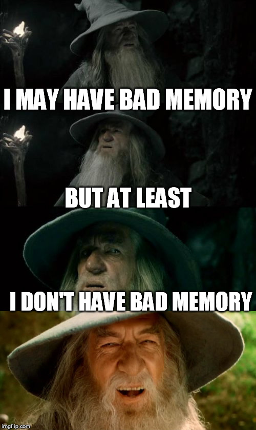 I MAY HAVE BAD MEMORY I DON'T HAVE BAD MEMORY BUT AT LEAST | made w/ Imgflip meme maker