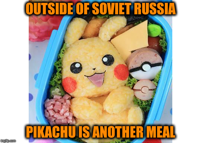OUTSIDE OF SOVIET RUSSIA PIKACHU IS ANOTHER MEAL | made w/ Imgflip meme maker