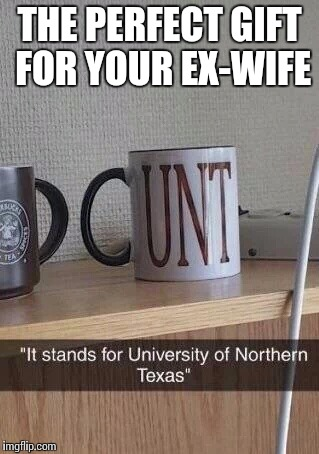 Nsfw dirty coffee cup | THE PERFECT GIFT FOR YOUR EX-WIFE | image tagged in dirty coffee cup nsfw,nsfw,coffee,mug | made w/ Imgflip meme maker
