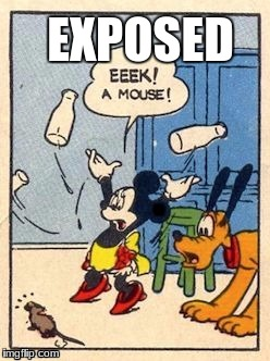 exposed | EXPOSED | image tagged in exposed,mickey,mouse | made w/ Imgflip meme maker