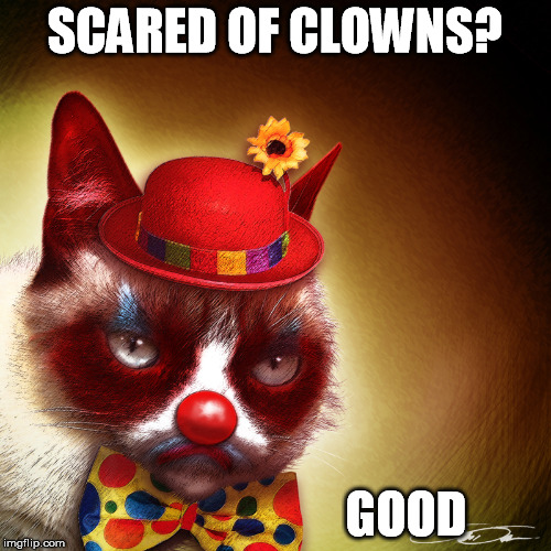 SCARED OF CLOWNS? GOOD | made w/ Imgflip meme maker