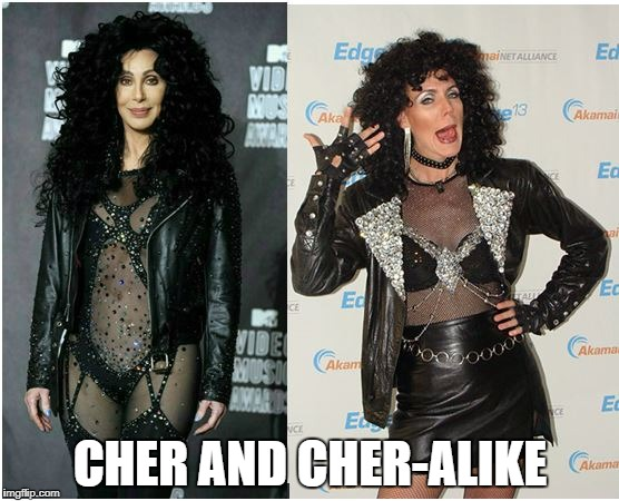 Words to live by | CHER AND CHER-ALIKE | image tagged in cher,twins | made w/ Imgflip meme maker