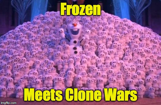 Frozen Meets Clone Wars | made w/ Imgflip meme maker