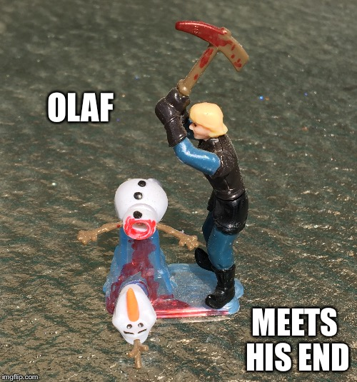 OLAF MEETS HIS END | made w/ Imgflip meme maker